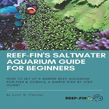 Reef-fin's Saltwater Aquarium Guide for Beginners: How to