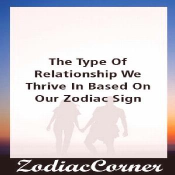 The Type Of Relationship We Thrive In Based On Our Zodiac Sign by Zodiac Expert The Type Of Relatio